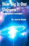 How Big Is Our Universe? Mathematical Analogies, Anwar Hamdi, 1466279370