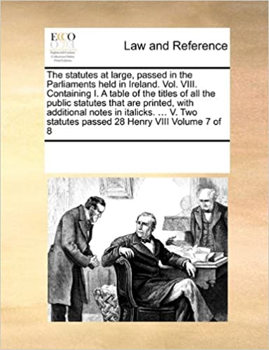 The statutes at large, passed in the Parliaments held in Ireland. Vol. VIII. Containing I. A table of the titles of all the public statutes that are ... statutes passed 28 Henry VIIIVolume 7 of 8
