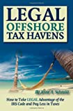 Legal off Shore Tax Havens, Jesse A. Schmitt, 160138257X