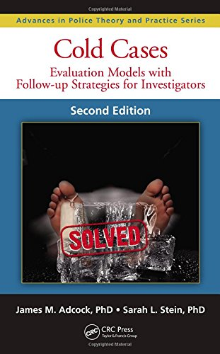 Cold Cases: Evaluation Models with Follow-up Strategies for Investigators, Second Edition (Advances in Police Theory and