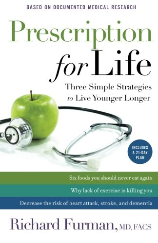 Prescription for Life: Three Simple Strategies to Live Younger Longer (Life The For Prescription)