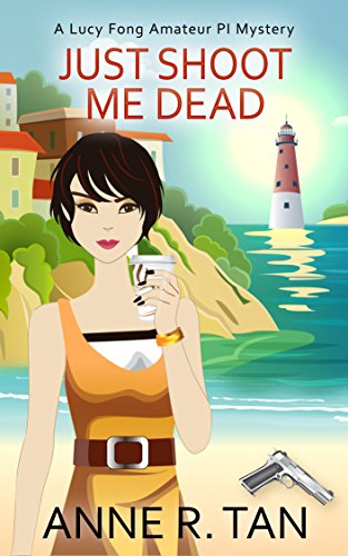 Just Shoot Me Dead: A Chinese Cozy Mystery (A Lucy Fong Amateur PI Mystery Book 1)