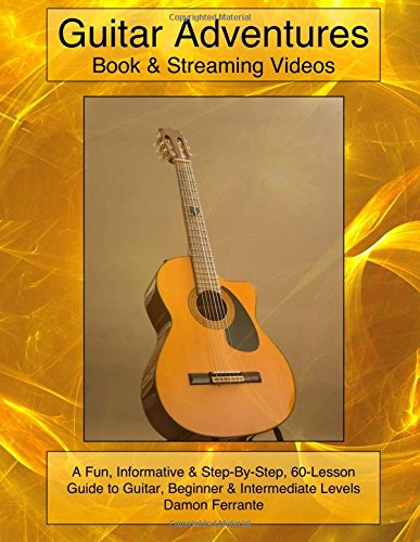Download Guitar Adventures: Fun, Informative, and Step-By-Step Lesson Guide, Beginner & Intermediate Levels (Book & Streaming Videos) (Steeplechase Guitar Instruction) pdf epub