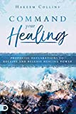 img - for Command Your Healing: Prophetic Declarations to Receive and Release Healing Power book / textbook / text book