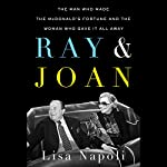 Ray & Joan: The Man Who Made the McDonald's Fortune and the Woman Who Gave It All Away | Lisa Napoli