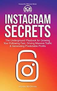 Instagram Secrets: The Underground Playbook for Growing Your Following Fast, Driving Massive Traffic & Gen