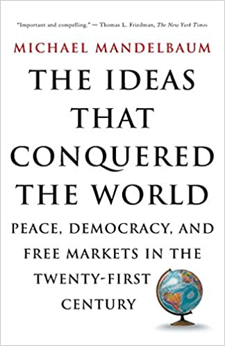 image for The Ideas That Conquered The World: Peace, Democracy, And Free Markets In The Twenty-first Century
