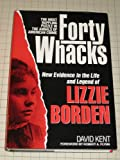 Front cover for the book Forty Whacks: New Evidence in the Life and Legend of Lizzie Borden by David Kent