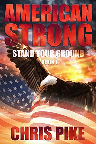 Stand Your Ground: A Post Apocalyptic/Dystopian Survival Fiction Series (American Strong Series) by [Pike, Chris]