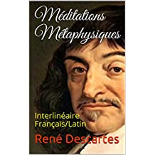 Méditations Métaphysiques: Interlinéaire Français/Latin (French Edition)