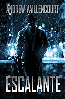 Escalante: A Novella Featuring The Fixer by [Vaillencourt, Andrew]