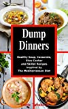 Dump Dinners: Family-Friendly Soup, Casserole, Slow Cooker and...