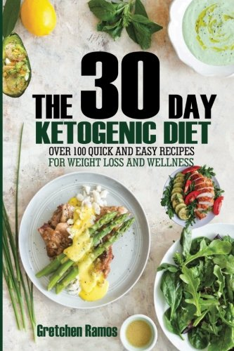 The 30 Day Ketogenic Diet:Over 100 Quick and Easy Recipes for Weight Loss and Wellness by Gretchen Ramos
