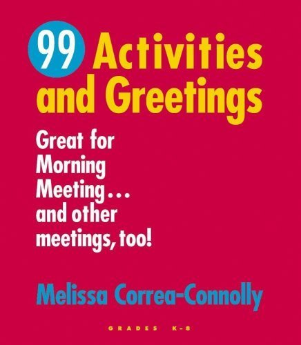 99 Activities and Greetings: Great for Morning Meeting...and Other Meetings Too! by Correa-Connolly, Melissa (2004) Paperback