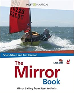 The Mirror Book: Mirror Sailing from Start to Finish (Wiley Nautical) by Peter Aitken (13-Jun-2008)
