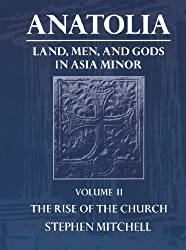 Anatolia: Volume II: The Rise of the Church: Land, Men and Gods in Asia Minor: The Rise of the Church Vol 2 (Clarendon Paperbacks)