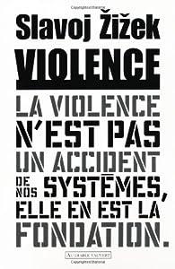 Violence : Six réflexions transversales par Slavoj Zizek