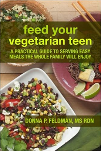 Feed your vegetarian teen a practical guide to serving easy meals feed your vegetarian teen a practical guide to serving easy meals the whole family will enjoy donna p feldman ms rdn 9781502467812 amazon books forumfinder Choice Image