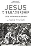 Jesus on Leadership: Timeless Wisdom on Servant Leadership