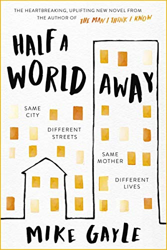 Half a World Away: The stunningly heartfelt new novel from the bestselling author of The Man I Think I Know by [Gayle, Mike]