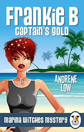 Frankie B - Captain's Gold - A paranormal witch cozy mystery (Marina Witches Mysteries Book 2) by [Low, Andrene]
