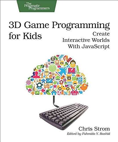 [3D Game Programming for Kids: Create Interactive Worlds with JavaScript] (By: Chris Strom) [published: November, 2013]
