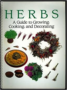 Herbs: A Guide to Growing, Cooking, and Decorating