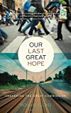 Our Last Great Hope, Ronnie Floyd, 0849947073