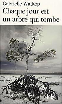 Chaque jour est un arbre qui tombe par Wittkop-Ménardeau