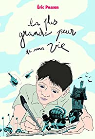 La plus grande peur de ma vie par Éric Pessan