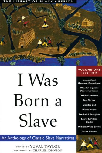 I Was Born a Slave: An Anthology of Classic Slave Narratives: 1772-1849 (The Library of Black America series)