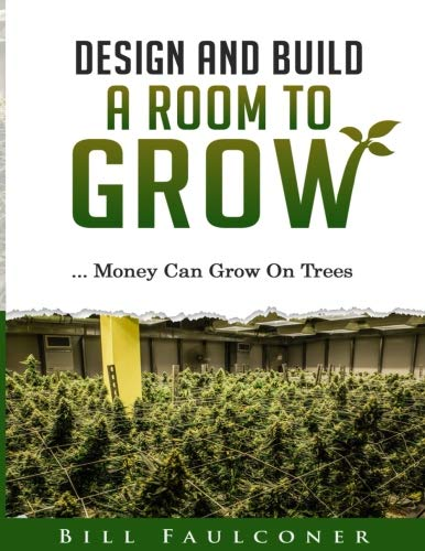 Design And Build A Room To Grow: Money Can Grow On Trees (Best Indoor Cannabis Grow Guide)