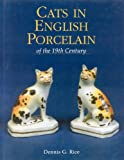 Cats in English Porcelain of the 19th Century, Dennis G. Rice and Dennis Rice, 1851493891