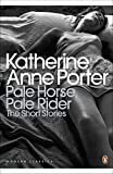 Download Pale Horse, Pale Rider: The Short Stories of Katherine Anne Porter in PDF ePUB Free Online