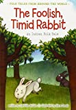 The Foolish, Timid Rabbit (Folk Tales from Around the World)