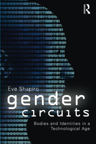 Gender Circuits: Bodies and Identities in a Technological Age (Sociology Re-Wired)