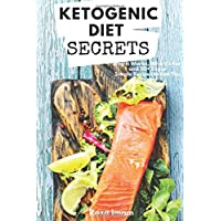 Ketogenic Diet Secrets: Who It's For, Why It Works, and 50+ Quick and Easy Recipes...