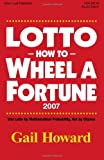 Lotto How to Wheel a Forturne 2007: Win Lotto by Mathematical Probability, Not by Chance