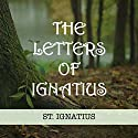 The Letters of Ignatius Audiobook by  St. Ignatius Narrated by Robert Grothe
