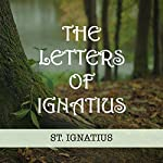The Letters of Ignatius |  St. Ignatius