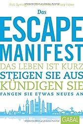 Das Escape-Manifest: Das Leben ist kurz. Steigen Sie aus. Kündigen Sie. Fangen Sie etwas Neues an