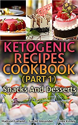 Ketogenic Recipes Cookbook (Part 1): Snacks And Desserts: (Ketogenic Recipes, Ketogenic Diet Cooking)