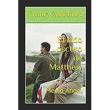EL LADO OSCURO DE MATTHEW: MEDIO ÁNGEL (Spanish Edition) Mar 21, 2018