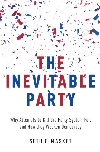 - The Inevitable Party: Why Attempts to Kill the Party System Fail and How they Weaken Democracy