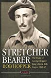 A Stretcher Bearer from El Alamein to Greece: The Diary of George Hopper, King's Royal Rifle Corps, 1940-45