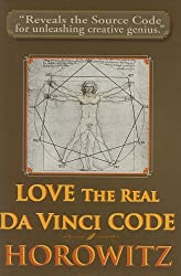 Love the Real Da Vinci Code: Maximizing Your Creative Genius, Health, and Wealth Through Divine Communion