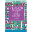 Undocumented Immigrants and Higher Education: ¡Sí se puede! (The New Americans: Recent Immigration and American Society)