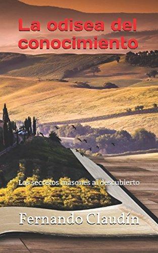 La odisea del conocimiento: Los secretos masones al descubierto (Spanish Edition) [Fernando Claudin] (Tapa Blanda)