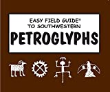 Easy Field Guide to Southwestern Petroglyphs (Easy Field Guides)