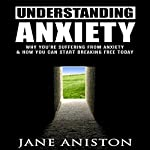 Anxiety: Understanding Anxiety: Why You're Suffering from Anxiety & How You Can Start Breaking Free Today! | Jane Aniston